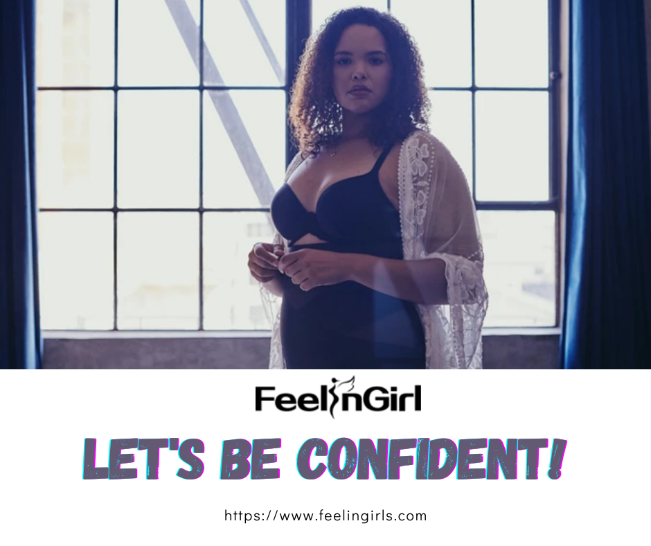 Let's be confident with FeelinGirl!